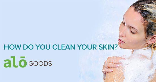 How to you clean your skin?